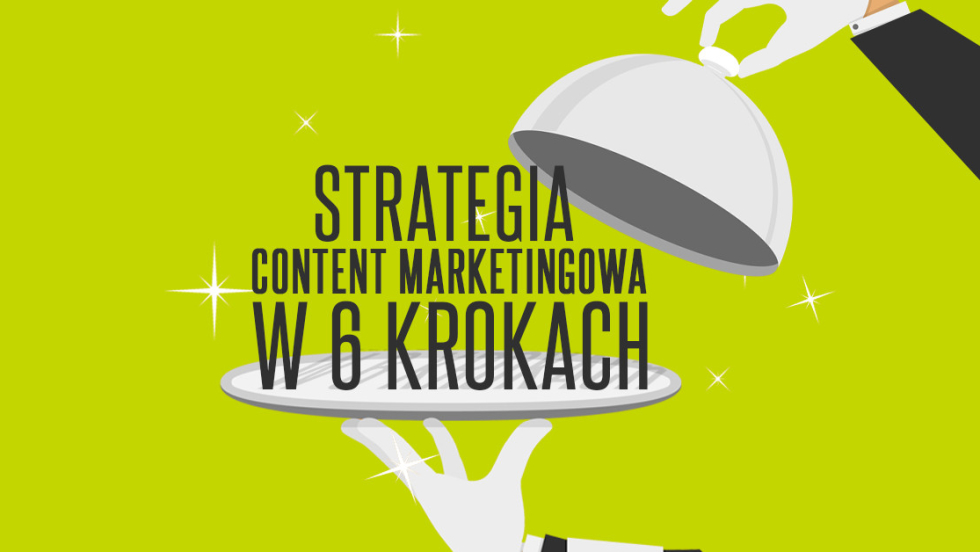 Strategia content marketingowa w 6 krokach