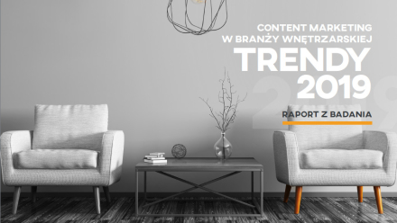 Content marketing w branży wnętrzarskiej. Trendy 2019 [raport]
