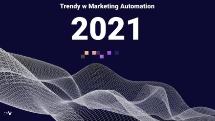 Trendy w marketing automation na rok 2021